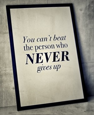 you can't beat the person who never gives up